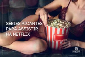 Séries picantes para assistir na Netflix
